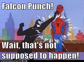 Falcon Punch!  Wait, that's not supposed to happen!