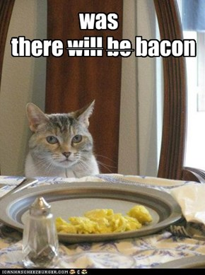 there will be bacon