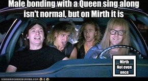 Male bonding with a Queen sing along isn't normal, but on Mirth it is