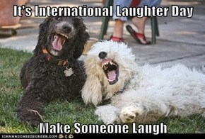 It's International Laughter Day  Make Someone Laugh