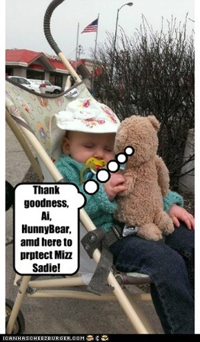 Thank goodness, Ai, HunnyBear, amd here to prptect Mizz Sadie!