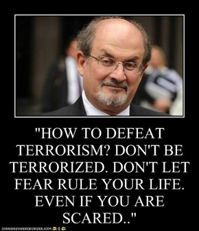 """HOW TO DEFEAT TERRORISM? DON'T BE TERRORIZED. DON'T LET FEAR RULE YOUR LIFE. EVEN IF YOU ARE SCARED.."""