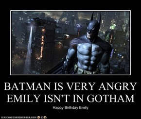 BATMAN IS VERY ANGRY EMILY ISN'T IN GOTHAM