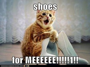 shoes  for MEEEEEE!!!!!1!!