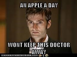 AN APPLE A DAY  WONT KEEP THIS DOCTOR AWAY