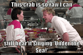 This crab is so raw I can   still hear it singing 'Under the Sea!'