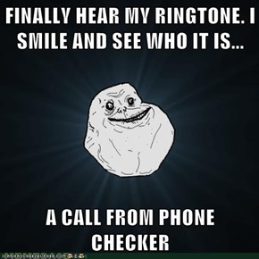 FINALLY HEAR MY RINGTONE. I SMILE AND SEE WHO IT IS...  A CALL FROM PHONE CHECKER