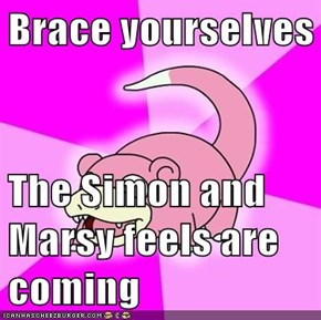 Brace yourselves    The Simon and Marsy feels are coming