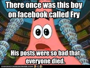 There once was this boy on facebook called Fry