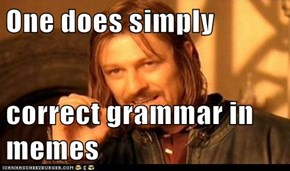One does simply  correct grammar in memes
