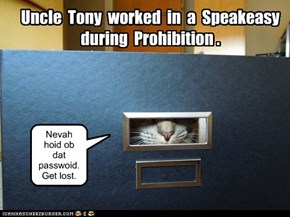 Uncle  Tony  worked  in  a  Speakeasy  during  Prohibition .