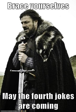 Brace yourselves  May the fourth jokes are coming