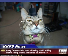 "KKPS News - Harry Tabsworth to man a kissing booth at May Event!  ""Why should the ladies be left out?"""