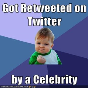 Got Retweeted on Twitter  by a Celebrity
