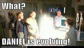 What?  DANIEL is evolving!