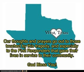 Our thoughts and prayers go out to those touched by this tragedy, and especially  to the First Responders that gave their  lives in service to their community.   God Bless You!