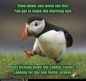 Slow down, you move too fast.