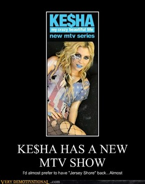 KE$HA HAS A NEW MTV SHOW