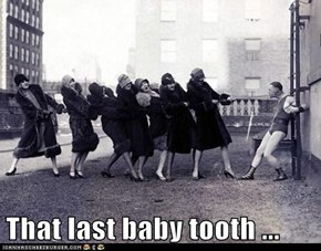 That last baby tooth ...