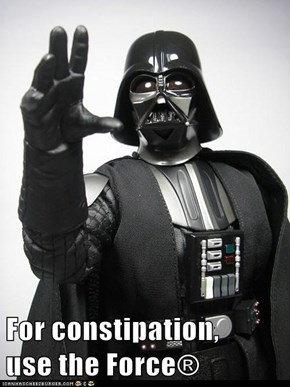 For constipation,         use the Force®