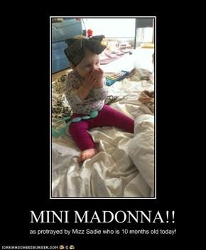 MINI MADONNA!!