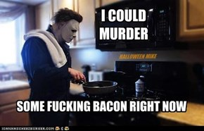 Murder some bacon!