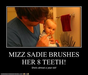MIZZ SADIE BRUSHES HER 8 TEETH!
