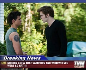 Breaking News - NOBODY KNEW THAT VAMPIRES AND WEREWOLVES WERE SO HAT!!!!
