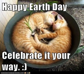 Happy Earth Day  Celebrate it your way. :)
