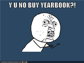 Y U NO BUY YEARBOOK?!