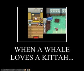 WHEN A WHALE LOVES A KITTAH...