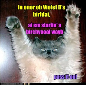 In onor ob Violet D's birfdai,