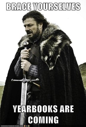 BRACE YOURSELVES  YEARBOOKS ARE COMING
