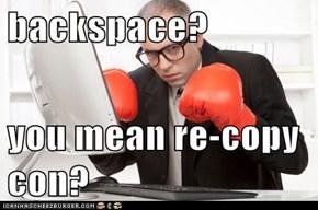 backspace?  you mean re-copy con?