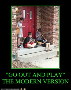 """GO OUT AND PLAY"" THE MODERN VERSION"