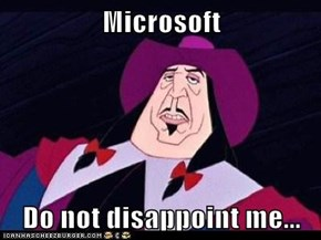 Microsoft  Do not disappoint me...