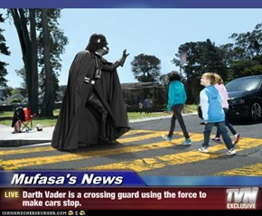 Mufasa's News - Darth Vader is a crossing guard using the force to make cars stop.