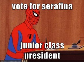 vote for serafina  junior class president