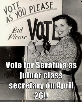 Vote for Serafina as juinor class secretary on April 26!!