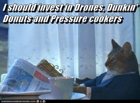 I should invest in Drones, Dunkin' Donuts and Pressure cookers