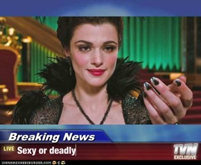 Breaking News - Sexy or deadly