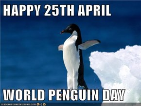 HAPPY 25TH APRIL  WORLD PENGUIN DAY