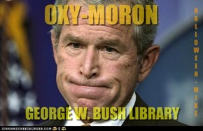 Oxy-moron - George W. Bush Library