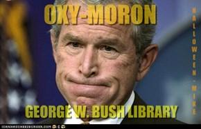 Oxy-moron - George W. Bush Library