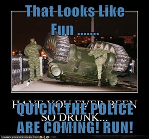 That Looks Like Fun .......  QUICK! THE POLICE ARE COMING! RUN!