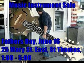 Music Instrument Sale  Fathers Day, June 16             25 Mary St. East, St Thomas, 1:00 - 5:00