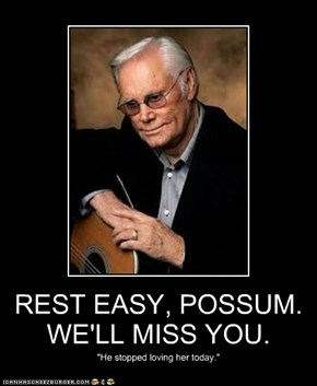REST EASY, POSSUM. WE'LL MISS YOU.