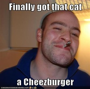 Finally got that cat  a Cheezburger