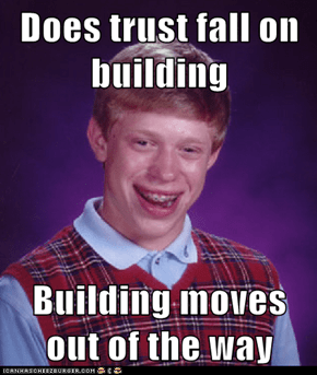 Does trust fall on building  Building moves out of the way