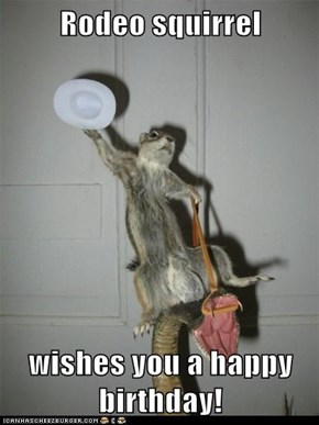 Rodeo squirrel  wishes you a happy birthday!